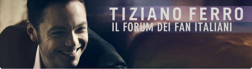 Tiziano Ferro - Il forum dei fan italiani